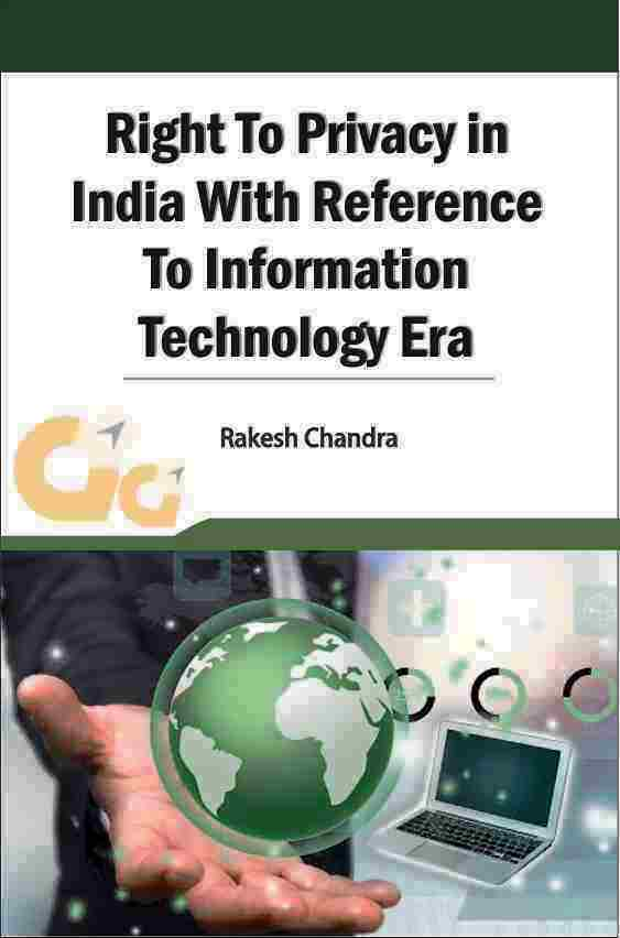 RIGHT TO PRIVACY IN INDIA WITH REFERENCE TO INFORMATION TECHNOLOGY ERA