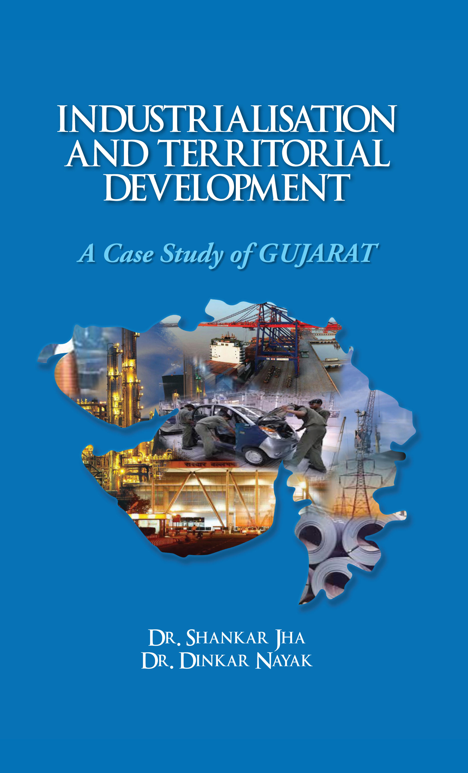 INDUSTRIALISATION AND TERRITORIAL DEVELOPMENT: A Case Study of Gujarat