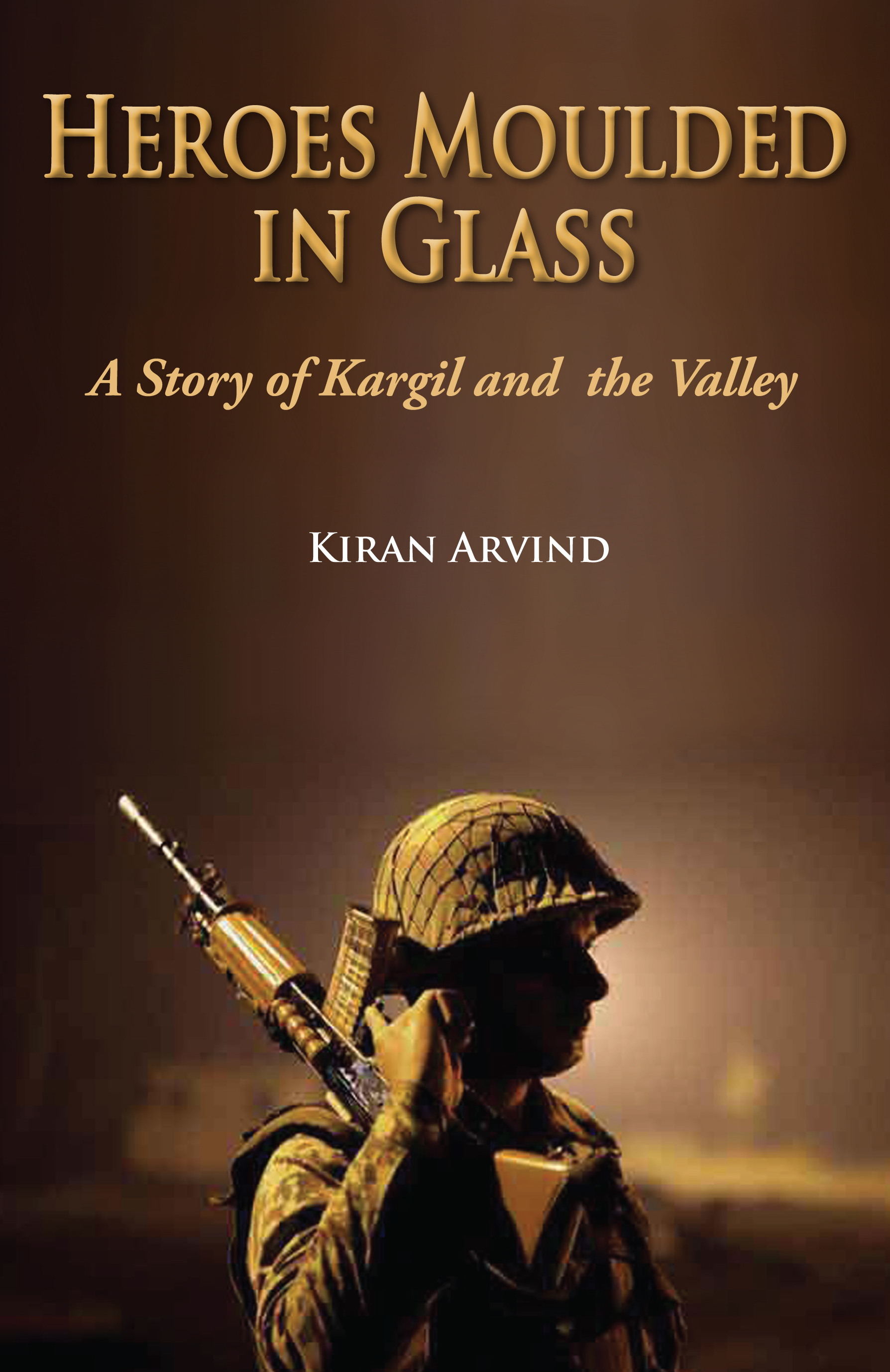 HEROES MOULDED IN GLASS : A Story of Kargil and the Valley