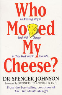 Who Moved My Cheese? : An Amzing way to deal with Change in your Work and in your Life