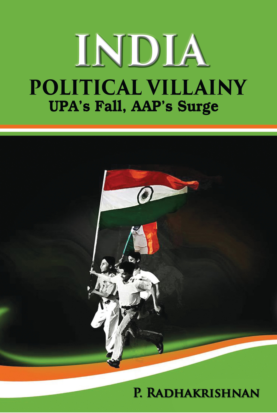 INDIA POLITICAL VILLAINY : UPA`s Fall, AAP`s Surge