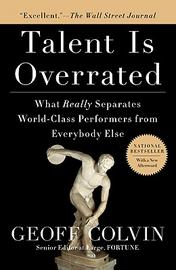 Talent is Overrated : What Really Separates World Class-Performers from Everybody Else